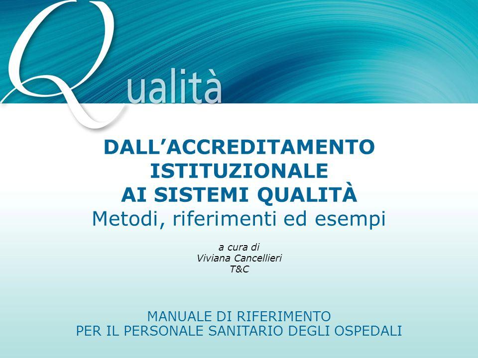 MANUALE DI RIFERIMENTO PER IL PERSONALE SANITARIO DEGLI OSPEDALI a cura di Viviana Cancellieri T&C DALLACCREDITAMENTO ISTITUZIONALE AI SISTEMI QUALITÀ
