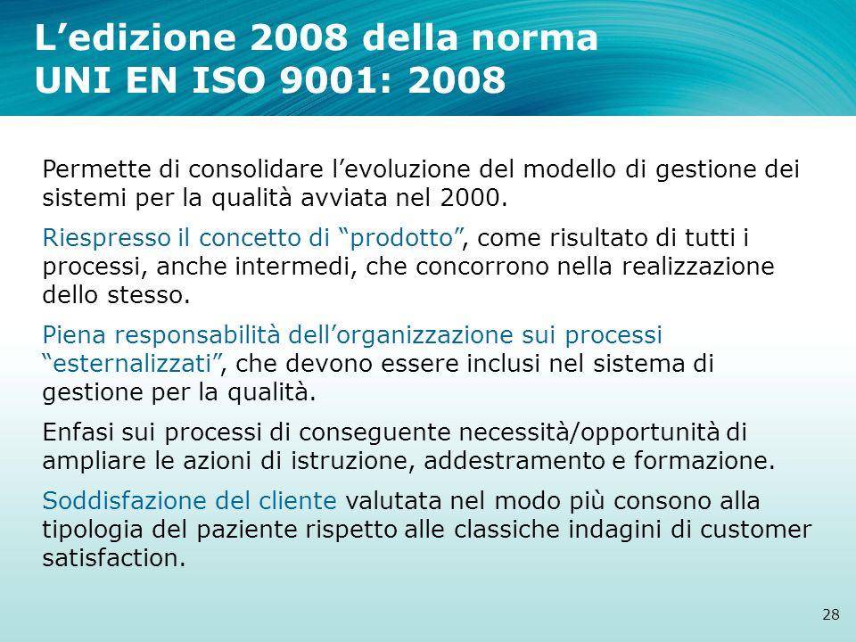 Ledizione 2008 della norma UNI EN ISO 9001: 2008 28 Permette di consolidare levoluzione del modello di gestione dei sistemi per la qualità avviata nel