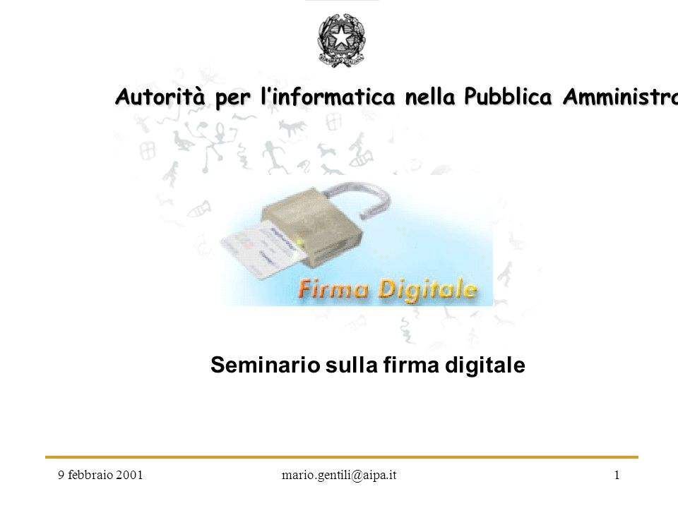 9 febbraio 2001mario.gentili@aipa.it1 Autorità per linformatica nella Pubblica Amministrazione Seminario sulla firma digitale