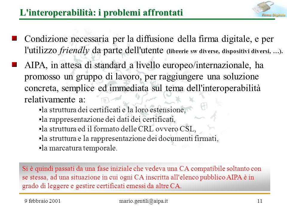 9 febbraio 2001mario.gentili@aipa.it11 L'interoperabilità: i problemi affrontati Condizione necessaria per la diffusione della firma digitale, e per l