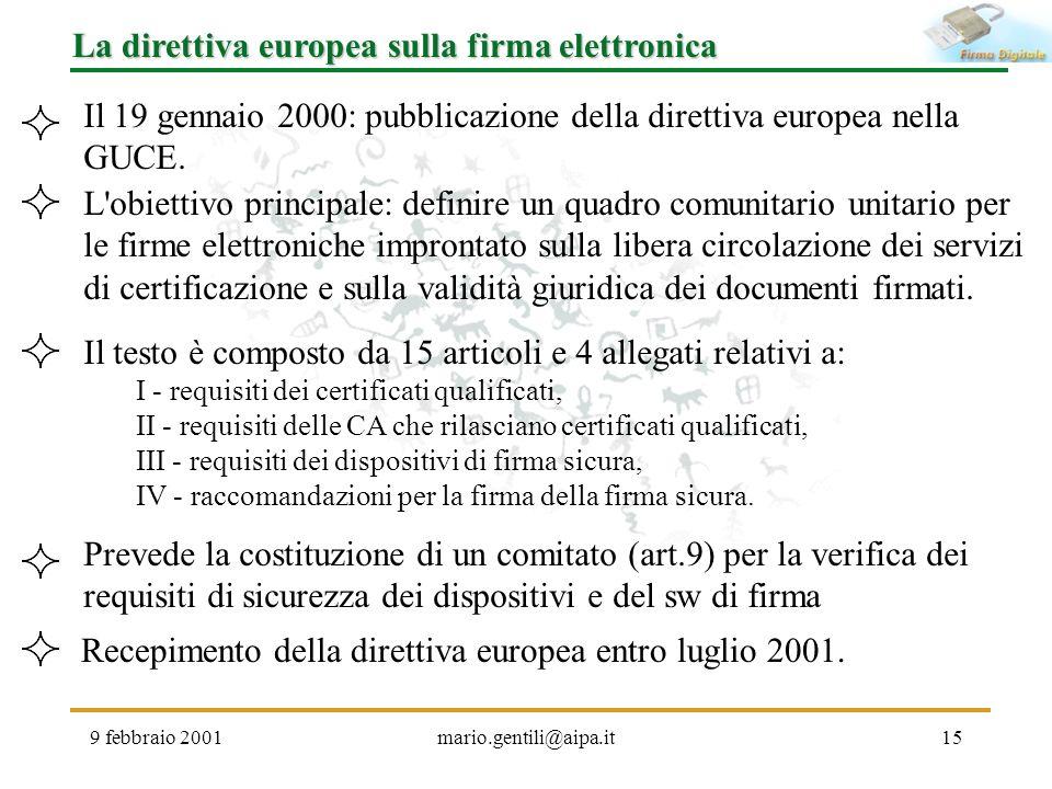 9 febbraio 2001mario.gentili@aipa.it15 La direttiva europea sulla firma elettronica Il 19 gennaio 2000: pubblicazione della direttiva europea nella GU