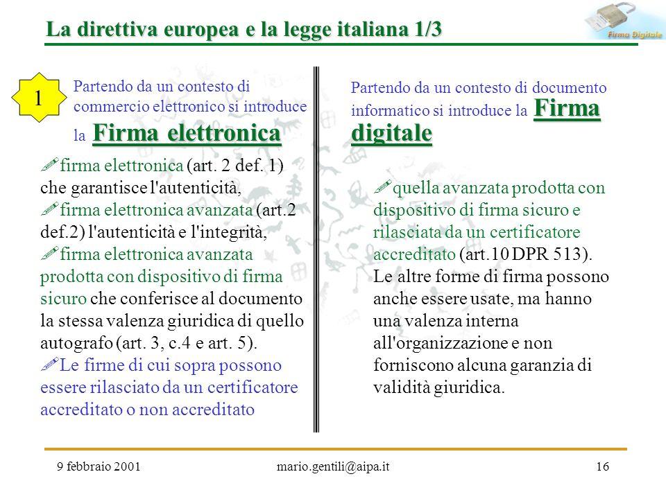 9 febbraio 2001mario.gentili@aipa.it16 La direttiva europea e la legge italiana 1/3 firma elettronica (art. 2 def. 1) che garantisce l'autenticità, fi