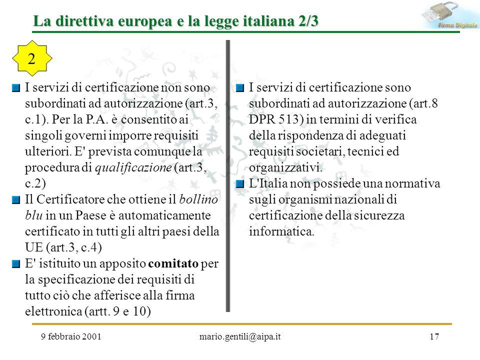 9 febbraio 2001mario.gentili@aipa.it17 La direttiva europea e la legge italiana 2/3 I servizi di certificazione non sono subordinati ad autorizzazione