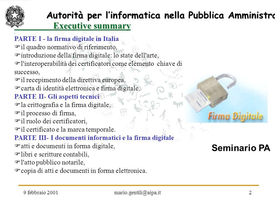 9 febbraio 2001mario.gentili@aipa.it2 Autorità per linformatica nella Pubblica Amministrazione Seminario PA Executive summary Executive summary. PARTE