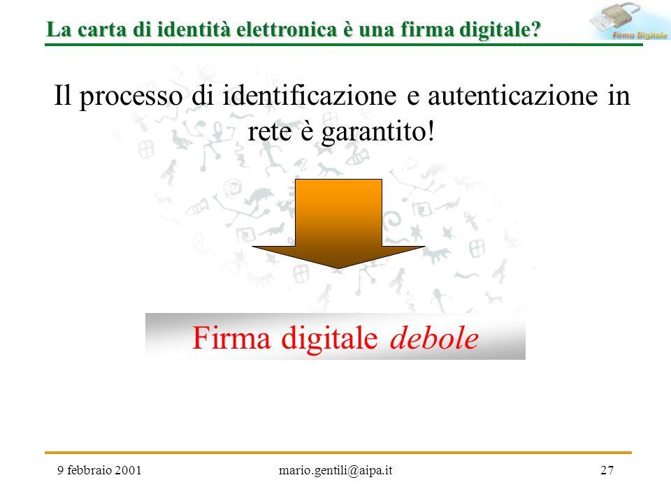 9 febbraio 2001mario.gentili@aipa.it27 La carta di identità elettronica è una firma digitale? Il processo di identificazione e autenticazione in rete