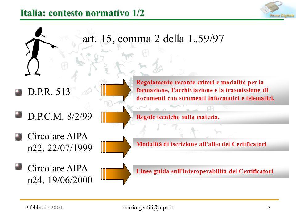 9 febbraio 2001mario.gentili@aipa.it3 Italia: contesto normativo 1/2 art. 15, comma 2 della L.59/97 D.P.R. 513 Regolamento recante criteri e modalità