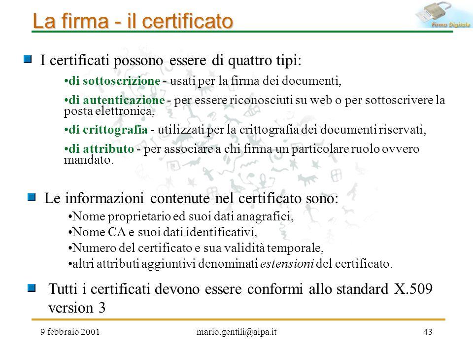 9 febbraio 2001mario.gentili@aipa.it43 La firma - il certificato Tutti i certificati devono essere conformi allo standard X.509 version 3 I certificat