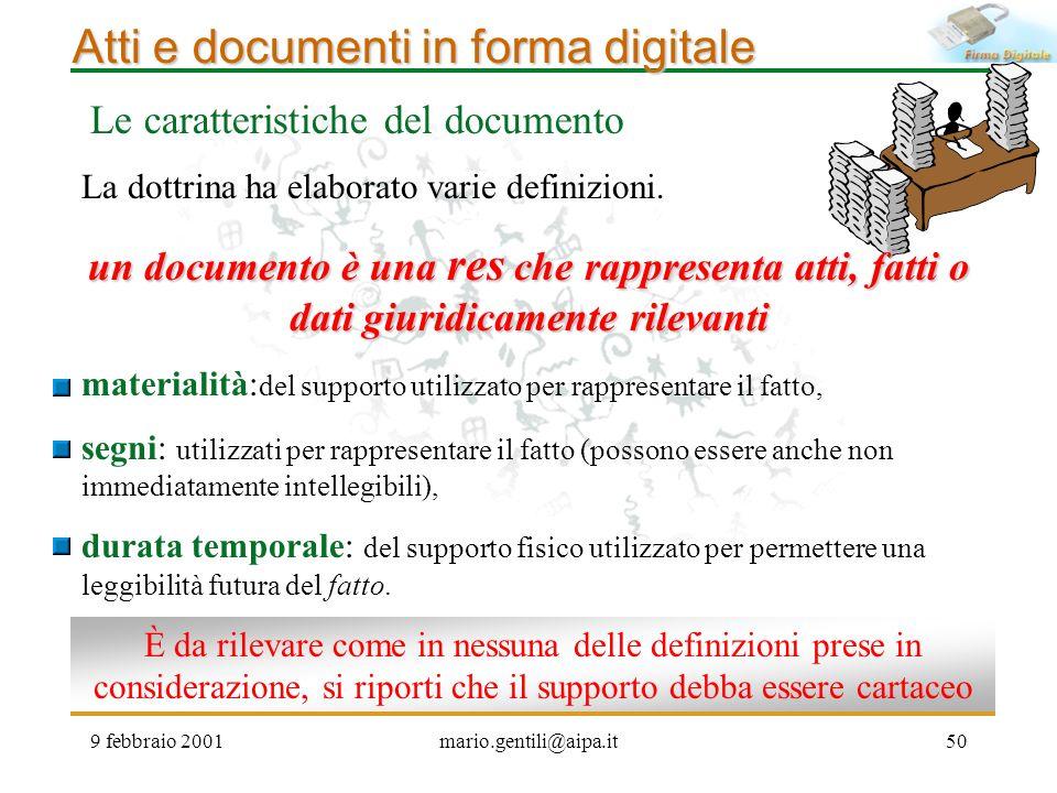 9 febbraio 2001mario.gentili@aipa.it50 Atti e documenti in forma digitale Le caratteristiche del documento La dottrina ha elaborato varie definizioni.
