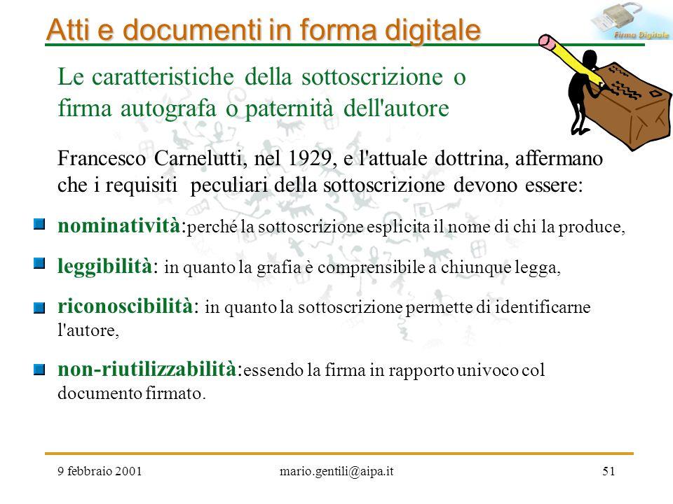 9 febbraio 2001mario.gentili@aipa.it51 Atti e documenti in forma digitale Le caratteristiche della sottoscrizione o firma autografa o paternità dell'a