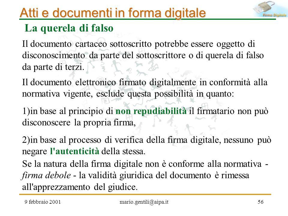 9 febbraio 2001mario.gentili@aipa.it56 Atti e documenti in forma digitale Il documento cartaceo sottoscritto potrebbe essere oggetto di disconosciment