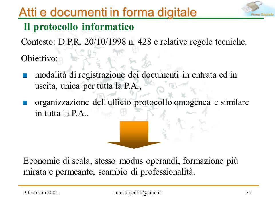 9 febbraio 2001mario.gentili@aipa.it57 Atti e documenti in forma digitale Contesto: D.P.R. 20/10/1998 n. 428 e relative regole tecniche. Obiettivo: mo