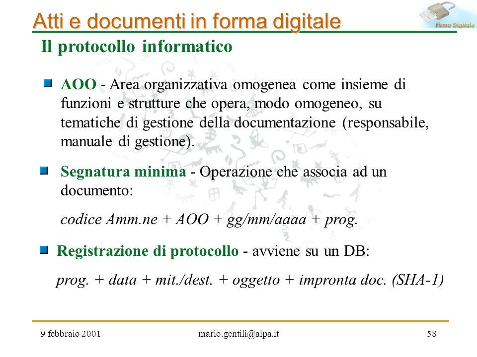 9 febbraio 2001mario.gentili@aipa.it58 Atti e documenti in forma digitale Il protocollo informatico AOO - Area organizzativa omogenea come insieme di