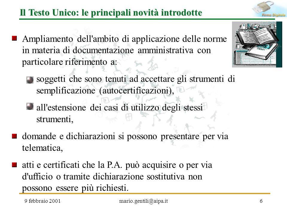 9 febbraio 2001mario.gentili@aipa.it6 Il Testo Unico: le principali novità introdotte Ampliamento dell'ambito di applicazione delle norme in materia d