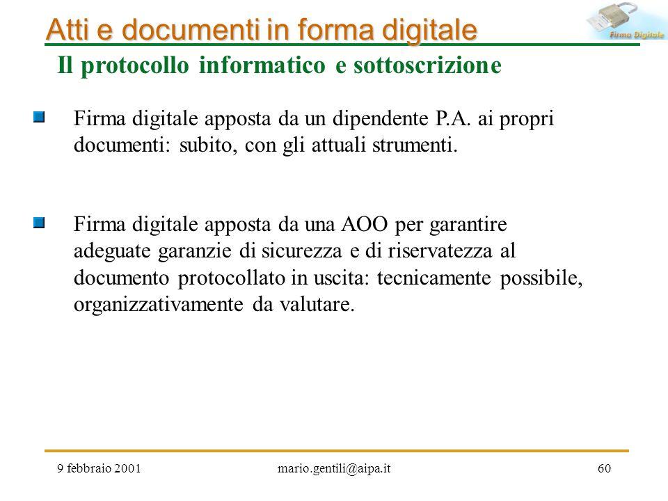 9 febbraio 2001mario.gentili@aipa.it60 Atti e documenti in forma digitale Il protocollo informatico e sottoscrizione Firma digitale apposta da una AOO