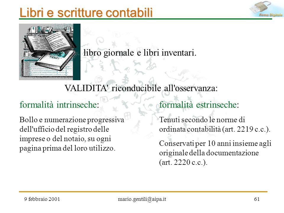 9 febbraio 2001mario.gentili@aipa.it61 Libri e scritture contabili formalità intrinseche: Bollo e numerazione progressiva dell'ufficio del registro de