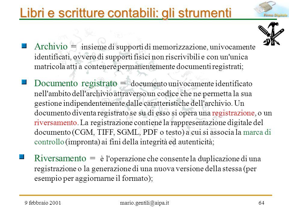 9 febbraio 2001mario.gentili@aipa.it64 Libri e scritture contabili: gli strumenti Archivio = insieme di supporti di memorizzazione, univocamente ident