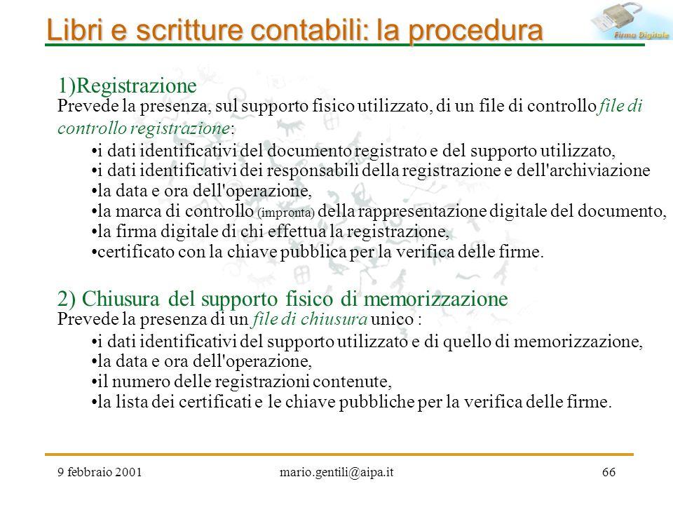 9 febbraio 2001mario.gentili@aipa.it66 Libri e scritture contabili: la procedura 2) Chiusura del supporto fisico di memorizzazione Prevede la presenza