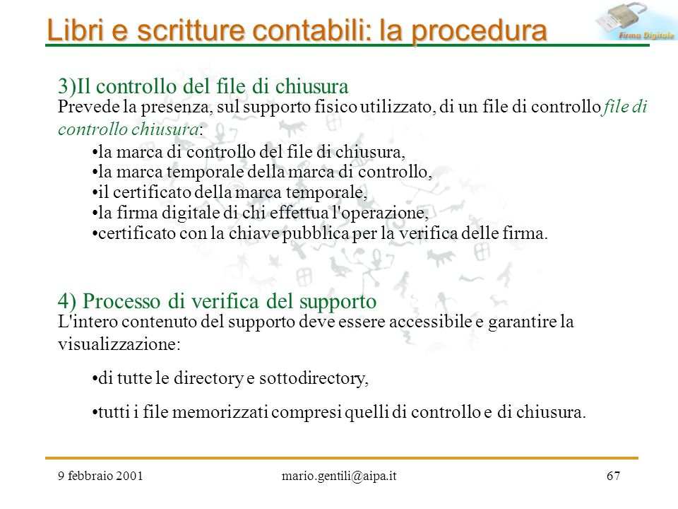 9 febbraio 2001mario.gentili@aipa.it67 Libri e scritture contabili: la procedura 4) Processo di verifica del supporto L'intero contenuto del supporto