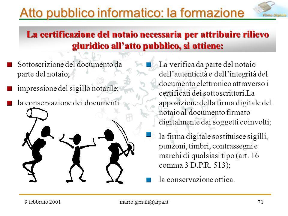 9 febbraio 2001mario.gentili@aipa.it71 Atto pubblico informatico: la formazione La certificazione del notaio necessaria per attribuire rilievo giuridi