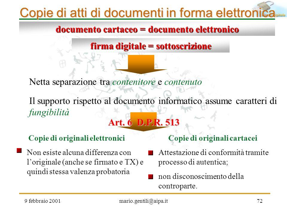 9 febbraio 2001mario.gentili@aipa.it72 Copie di atti di documenti in forma elettronica Netta separazione tra contenitore e contenuto firma digitale =