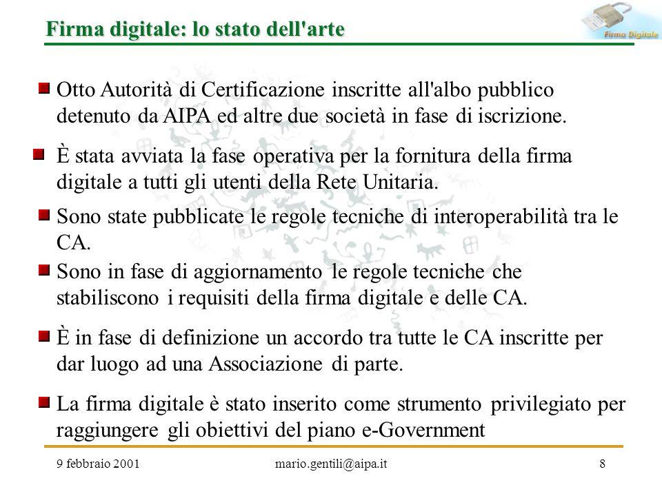 9 febbraio 2001mario.gentili@aipa.it8 Firma digitale: lo stato dell'arte Otto Autorità di Certificazione inscritte all'albo pubblico detenuto da AIPA