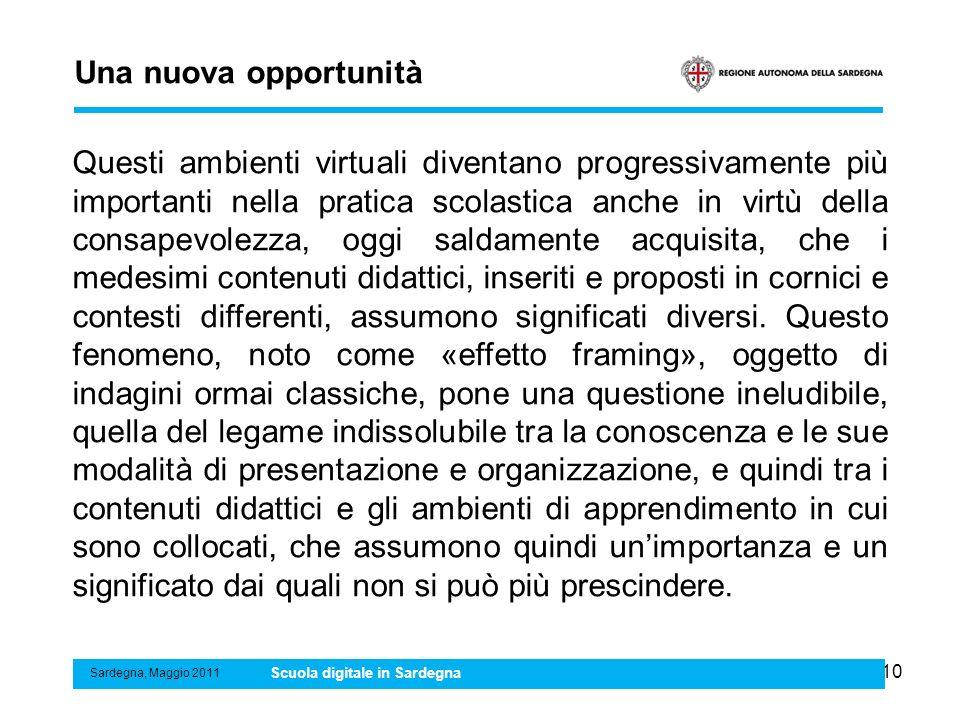 10 Una nuova opportunità Sardegna, Maggio 2011 Scuola digitale in Sardegna Questi ambienti virtuali diventano progressivamente più importanti nella pr