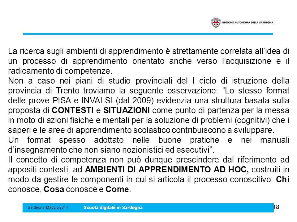 18 Sardegna, Maggio 2011 Scuola digitale in Sardegna La ricerca sugli ambienti di apprendimento è strettamente correlata allidea di un processo di app