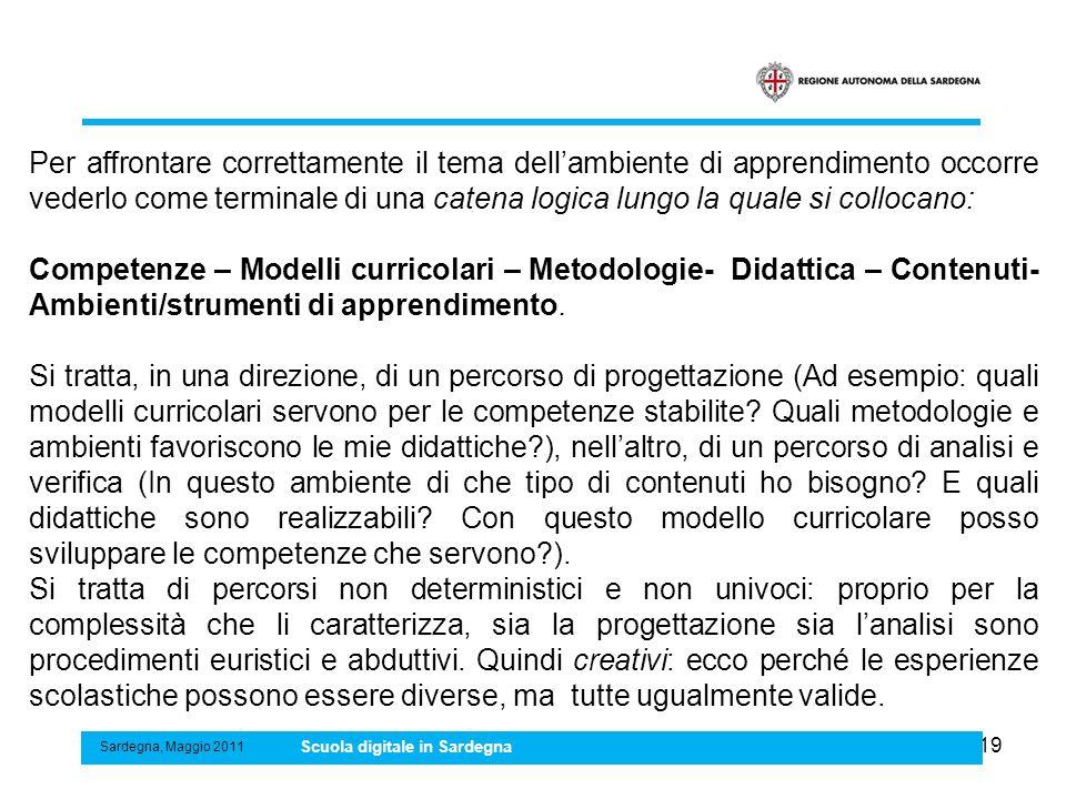 19 Sardegna, Maggio 2011 Scuola digitale in Sardegna Per affrontare correttamente il tema dellambiente di apprendimento occorre vederlo come terminale