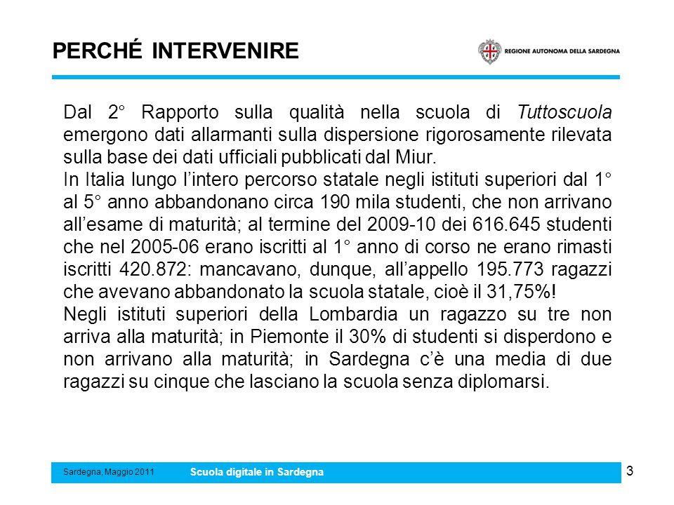 3 PERCHÉ INTERVENIRE Sardegna, Maggio 2011 Scuola digitale in Sardegna Dal 2° Rapporto sulla qualità nella scuola di Tuttoscuola emergono dati allarma