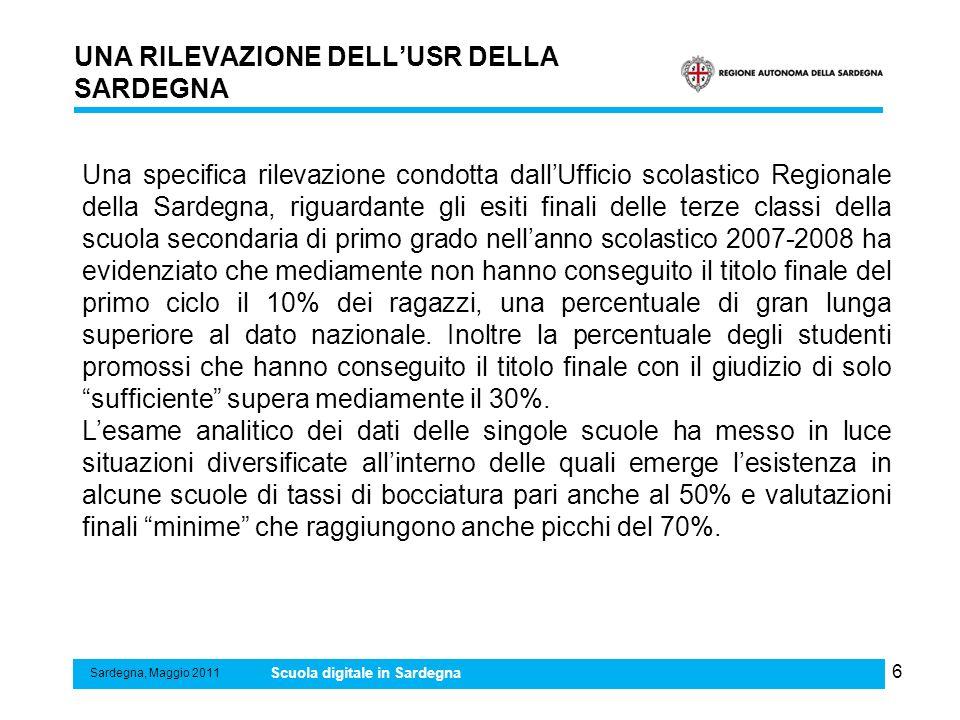 6 UNA RILEVAZIONE DELLUSR DELLA SARDEGNA Sardegna, Maggio 2011 Scuola digitale in Sardegna Una specifica rilevazione condotta dallUfficio scolastico R