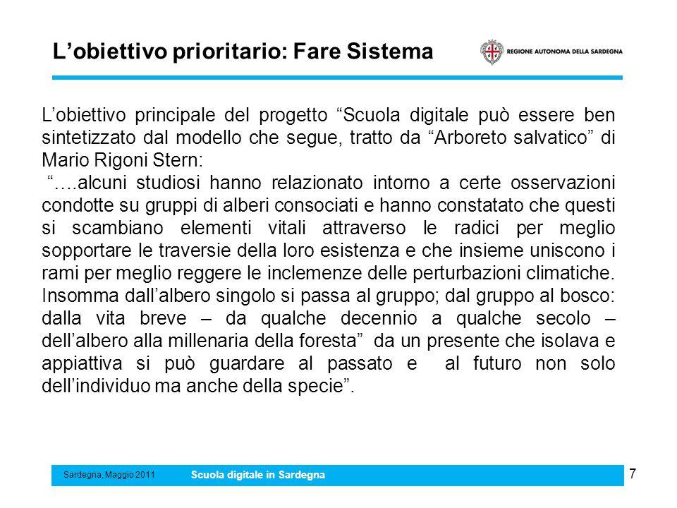 7 Lobiettivo prioritario: Fare Sistema Sardegna, Maggio 2011 Scuola digitale in Sardegna Lobiettivo principale del progetto Scuola digitale può essere