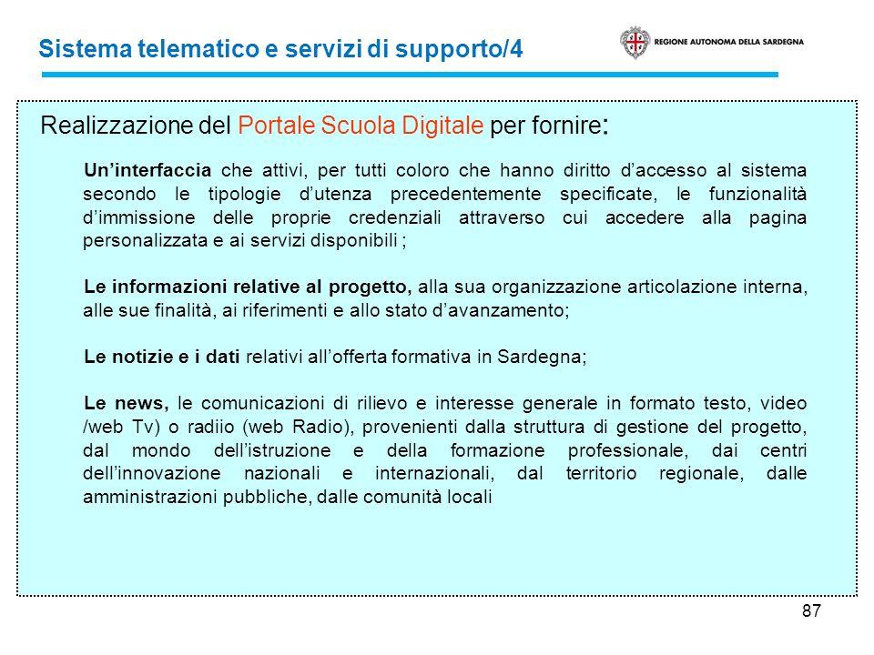 87 Sistema telematico e servizi di supporto/4 Realizzazione del Portale Scuola Digitale per fornire : Uninterfaccia che attivi, per tutti coloro che h