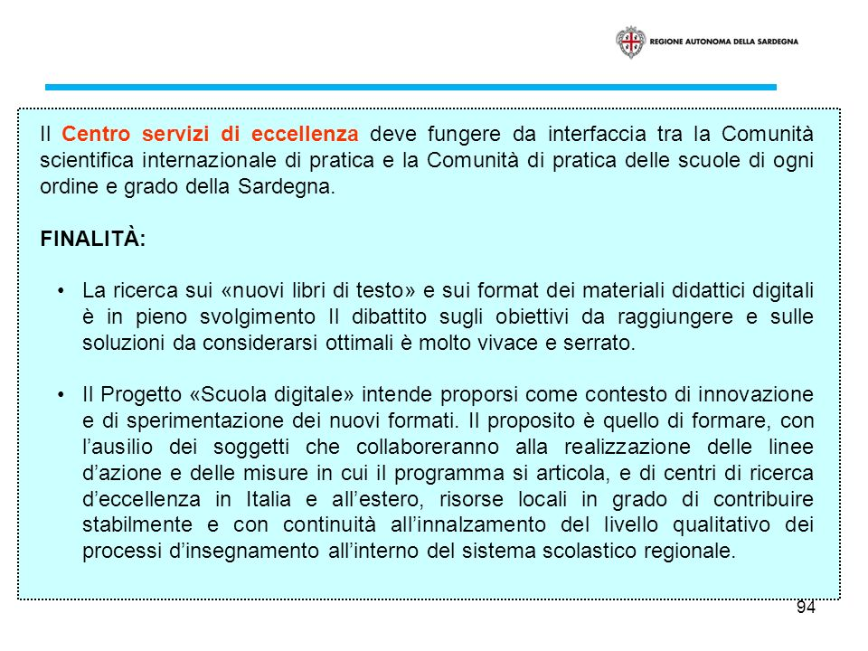 94 Il Centro servizi di eccellenza deve fungere da interfaccia tra la Comunità scientifica internazionale di pratica e la Comunità di pratica delle sc