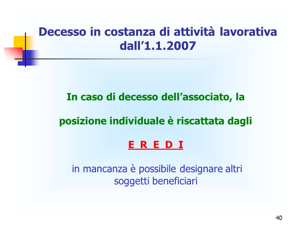 40 In caso di decesso dellassociato, la posizione individuale è riscattata dagli E R E D I in mancanza è possibile designare altri soggetti beneficiar