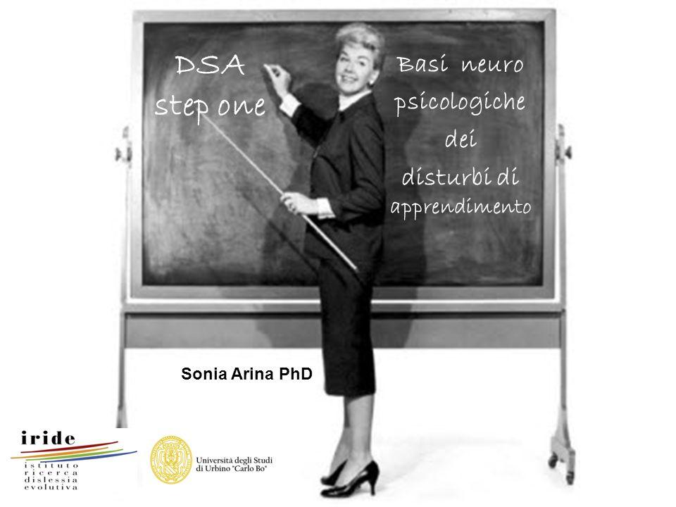 DSA step one Basi neuro psicologiche dei disturbi di apprendimento Sonia Arina PhD