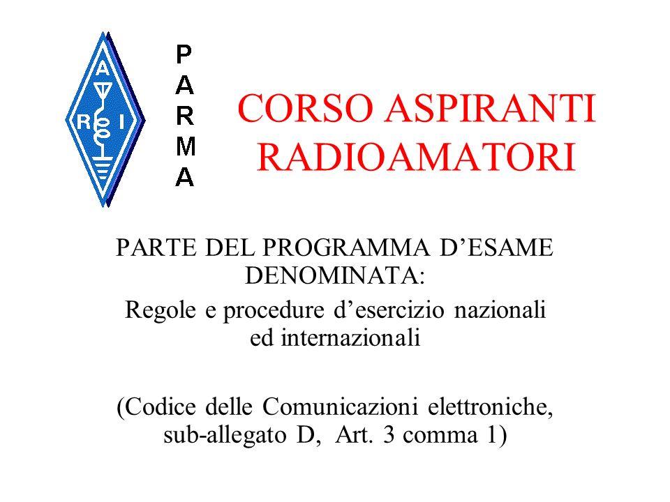CORSO ASPIRANTI RADIOAMATORI PARTE DEL PROGRAMMA DESAME DENOMINATA: Regole e procedure desercizio nazionali ed internazionali (Codice delle Comunicazi