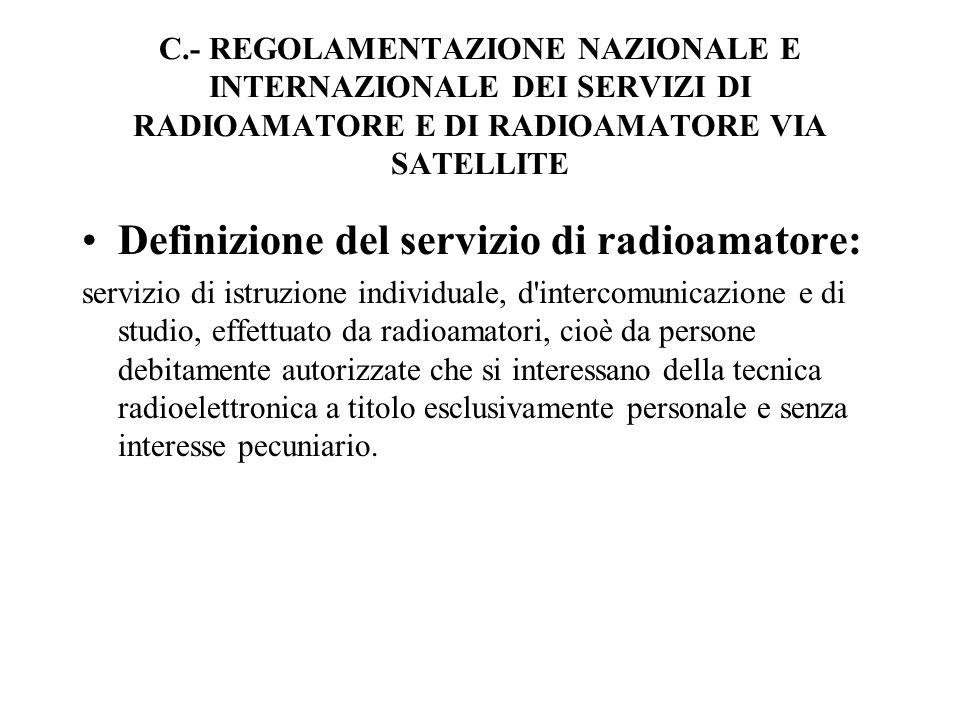 C.- REGOLAMENTAZIONE NAZIONALE E INTERNAZIONALE DEI SERVIZI DI RADIOAMATORE E DI RADIOAMATORE VIA SATELLITE Definizione del servizio di radioamatore: