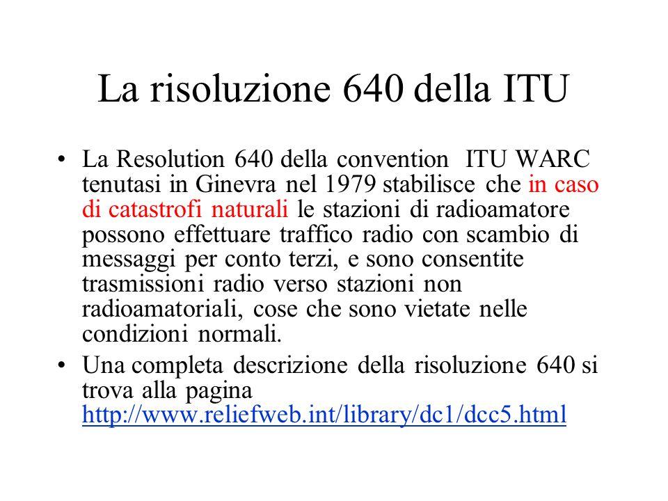 La risoluzione 640 della ITU La Resolution 640 della convention ITU WARC tenutasi in Ginevra nel 1979 stabilisce che in caso di catastrofi naturali le