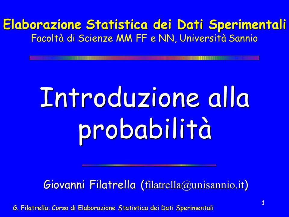 G. Filatrella: Corso di Elaborazione Statistica dei Dati Sperimentali 1 Introduzione alla probabilità Giovanni Filatrella ( filatrella@unisannio.it )