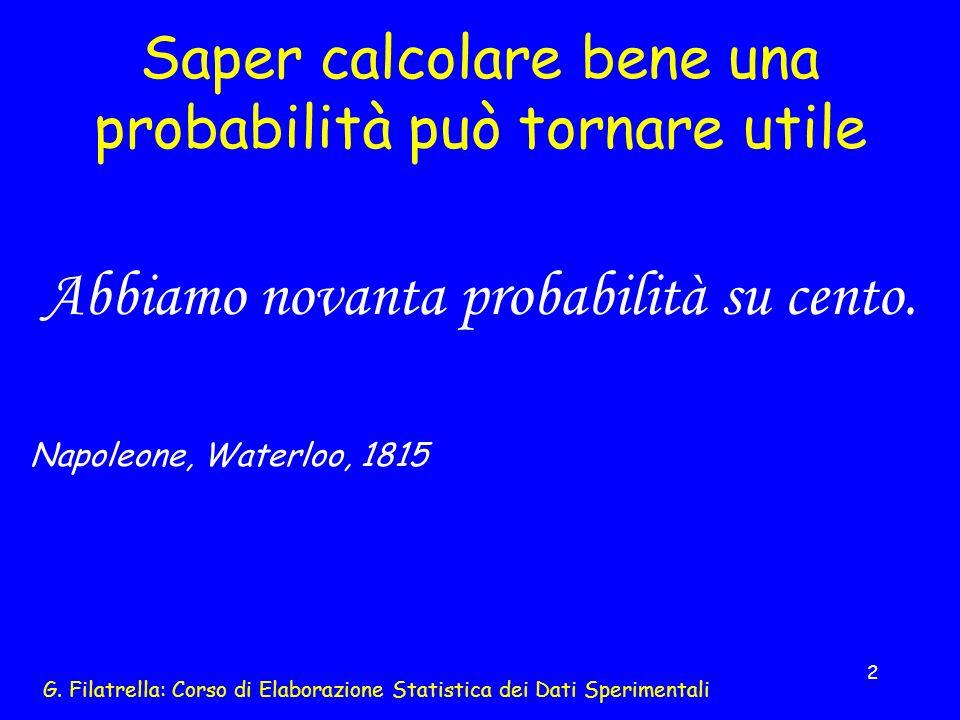 G. Filatrella: Corso di Elaborazione Statistica dei Dati Sperimentali 2 Saper calcolare bene una probabilità può tornare utile Abbiamo novanta probabi
