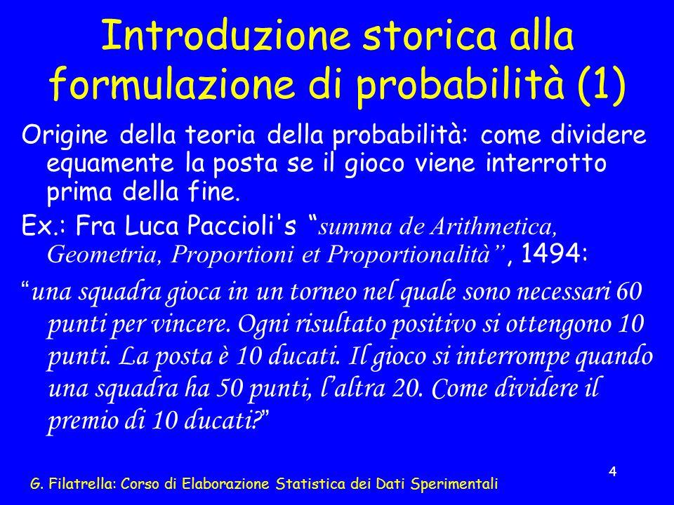 G. Filatrella: Corso di Elaborazione Statistica dei Dati Sperimentali 4 Introduzione storica alla formulazione di probabilità (1) Origine della teoria