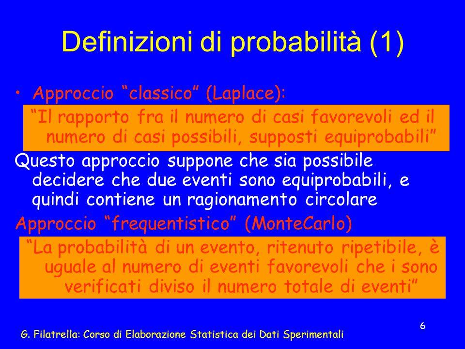 G. Filatrella: Corso di Elaborazione Statistica dei Dati Sperimentali 6 Definizioni di probabilità (1) Approccio classico (Laplace): Il rapporto fra i