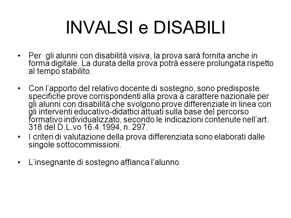 INVALSI e DISABILI Per gli alunni con disabilità visiva, la prova sarà fornita anche in forma digitale. La durata della prova potrà essere prolungata