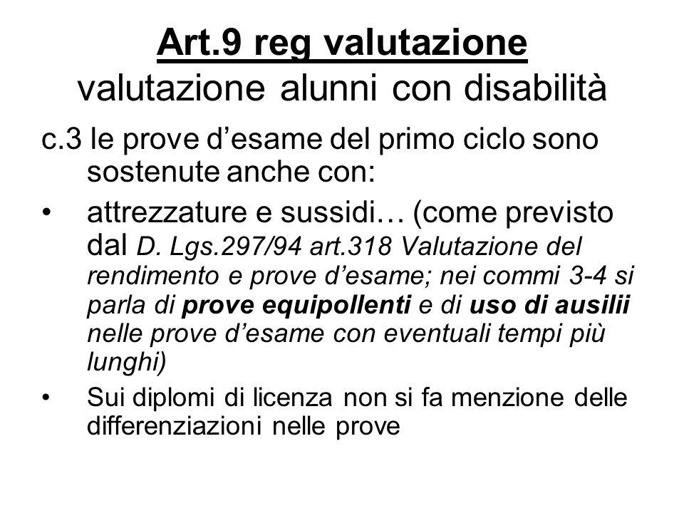 Art.9 reg valutazione valutazione alunni con disabilità c.3 le prove desame del primo ciclo sono sostenute anche con: attrezzature e sussidi… (come pr