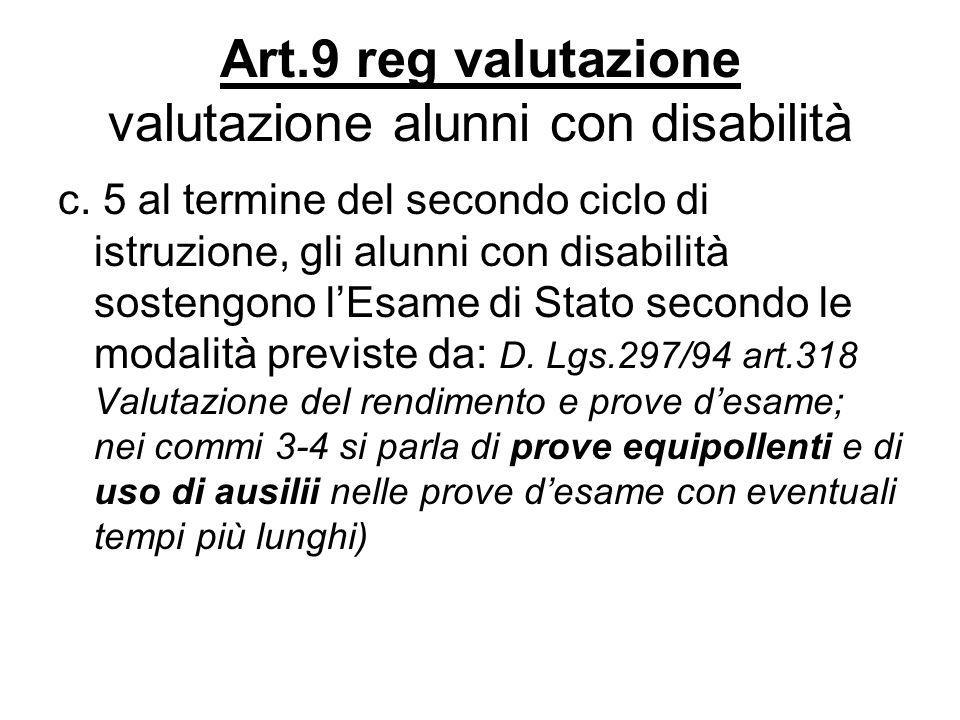 Art.9 reg valutazione valutazione alunni con disabilità c. 5 al termine del secondo ciclo di istruzione, gli alunni con disabilità sostengono lEsame d