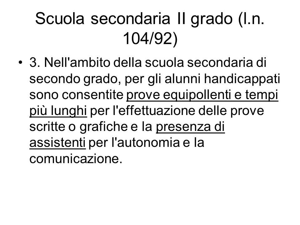 Scuola secondaria II grado (l.n. 104/92) 3. Nell'ambito della scuola secondaria di secondo grado, per gli alunni handicappati sono consentite prove eq
