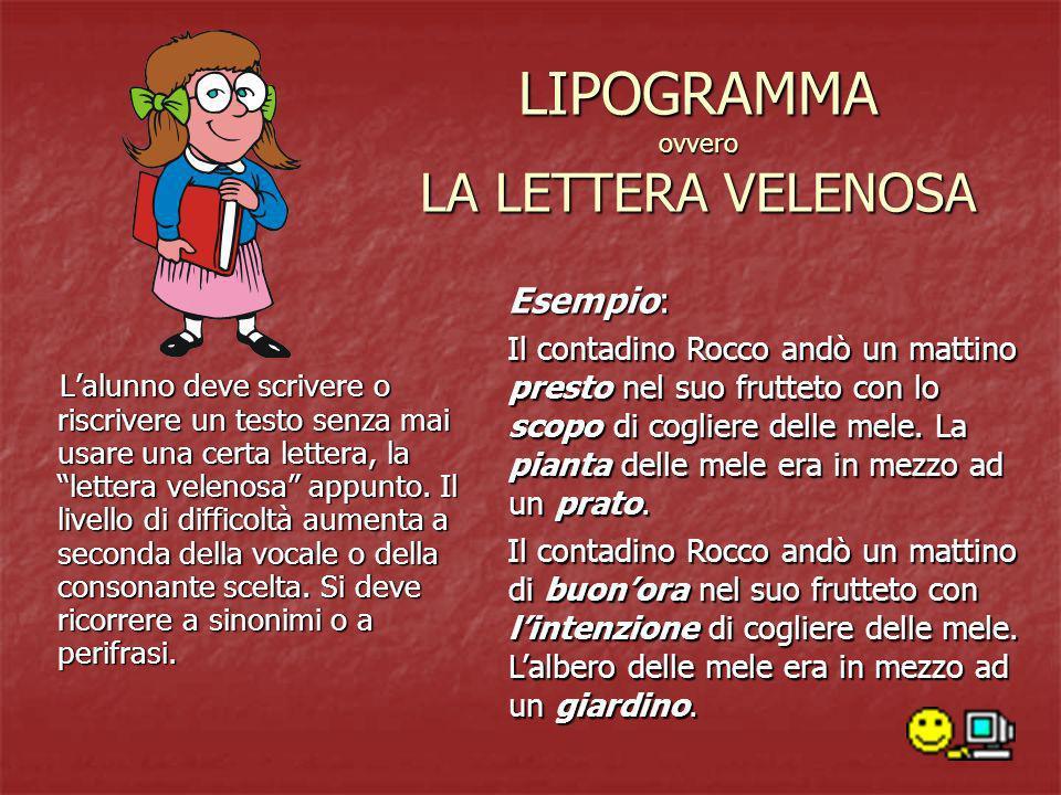 LIPOGRAMMA ovvero LA LETTERA VELENOSA Lalunno deve scrivere o riscrivere un testo senza mai usare una certa lettera, la lettera velenosa appunto. Il l