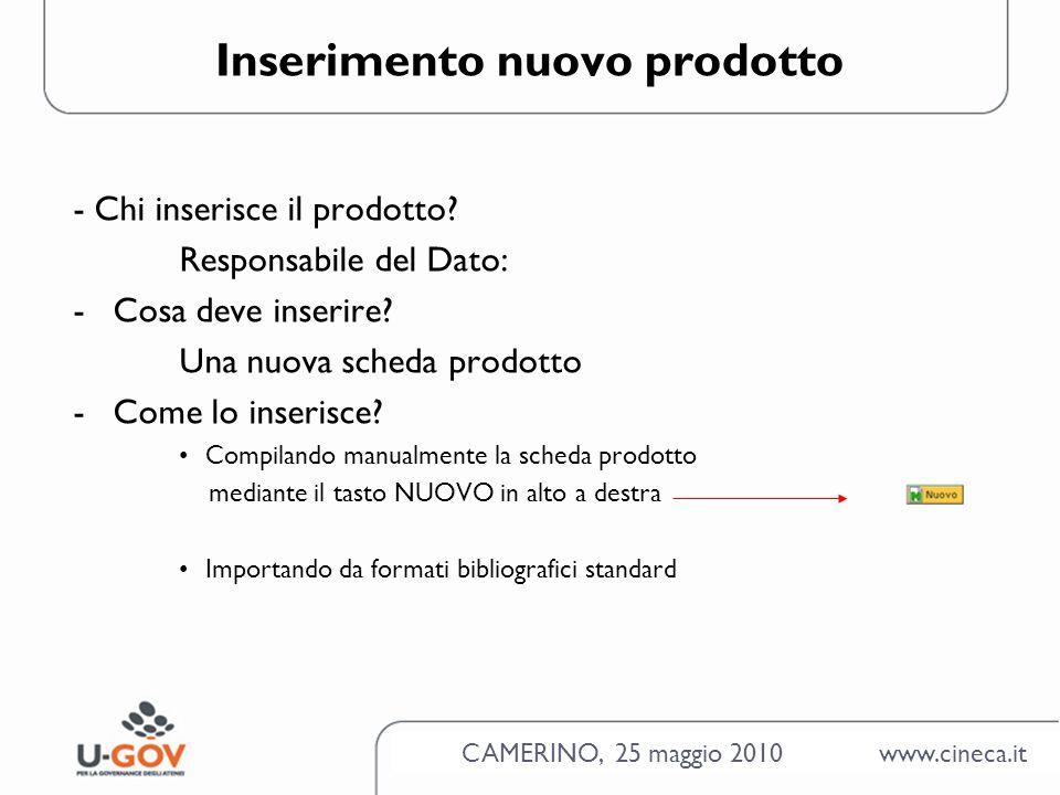 CAMERINO, 25 maggio 2010 www.cineca.it Inserimento nuovo prodotto - Chi inserisce il prodotto.