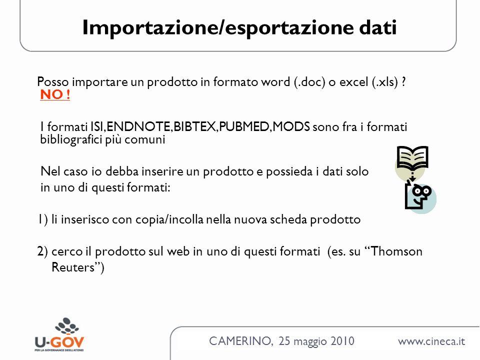 CAMERINO, 25 maggio 2010 www.cineca.it Importazione/esportazione dati Posso importare un prodotto in formato word (.doc) o excel (.xls) .