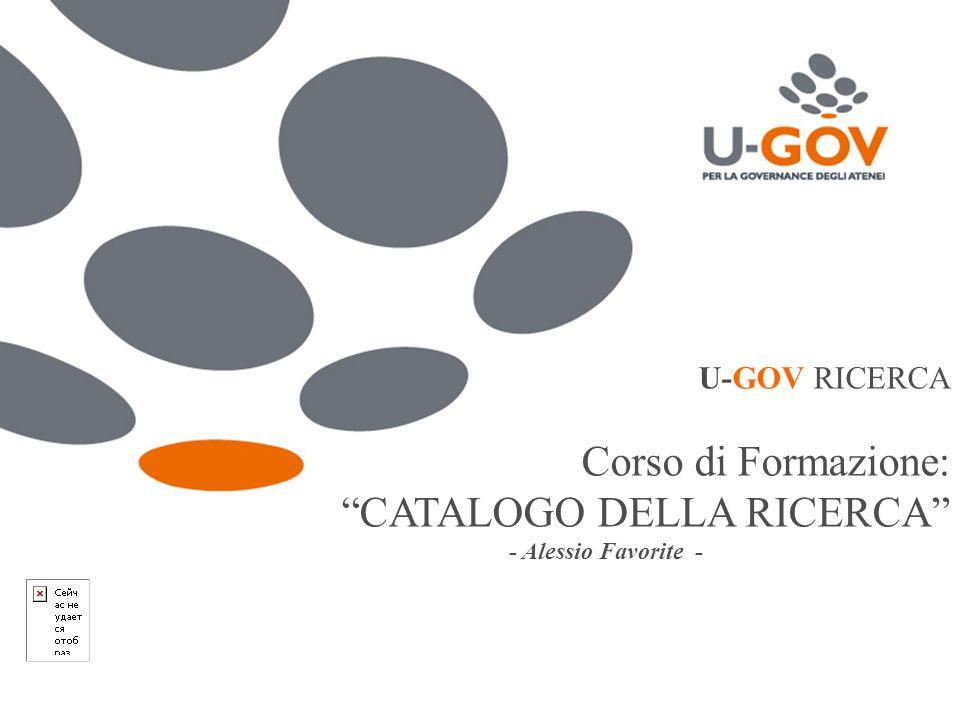 CAMERINO, 25 maggio 2010 www.cineca.it U-GOV RICERCA Corso di Formazione: CATALOGO DELLA RICERCA - Alessio Favorite -
